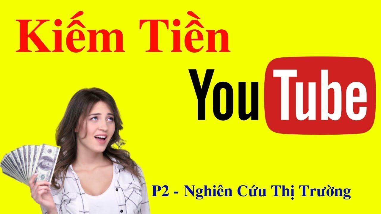 Kiếm Tiền Youtube 2019 – Xây Dựng Kênh Bán Hàng, Nghiên Cứu Thị Trường