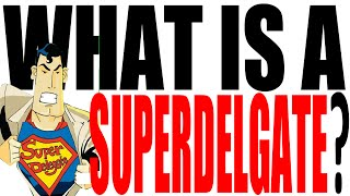 What Is A SUPERDELEGATE?