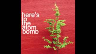 Here's to the Atom Bomb!