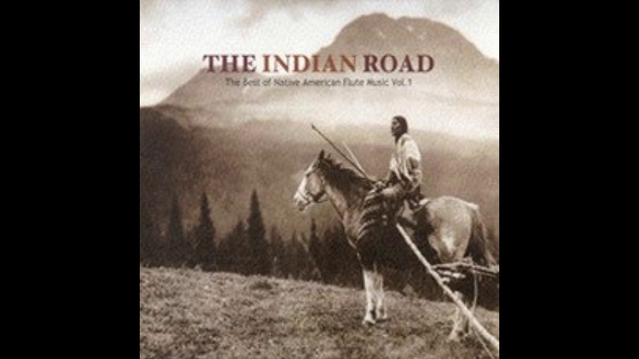 The Indian Road The Best Of Native American Flute Music Full Album Youtube