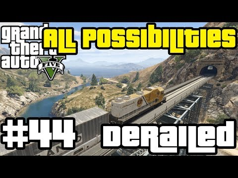 GTA V - Derailed (All Possibilities)