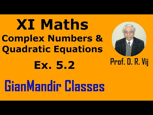 XI Mathematics - Complex Numbers - Exer. 5.2 by Divya Mam