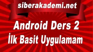 Android Dersleri 2 İlk Basit Uygulamam