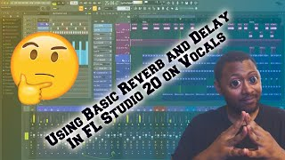 How to use Basic Reverb and Delay in FL Studio 20 on Vocals Easy!