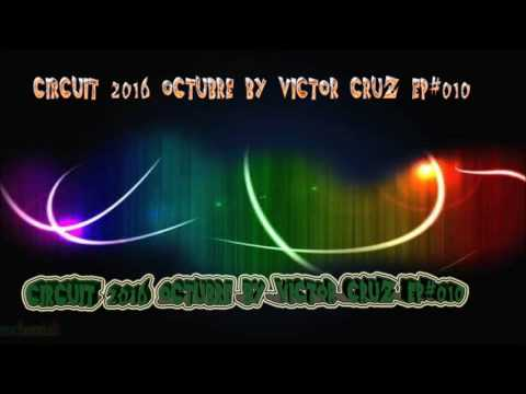 Circuit 2016  Octubre By Victor cruz  EP#009 + TRACK LIST.MIX