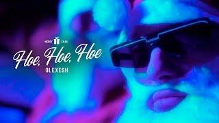 Смотреть клип Olexesh - Hoe Hoe Hoe