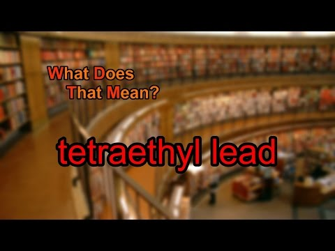 What does tetraethyl lead mean?