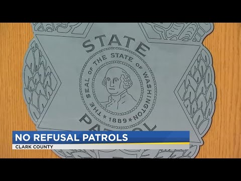 Washington State Patrol Enforcing 'No Refusal Patrols' To Control Drunk Driving In Clark Co.