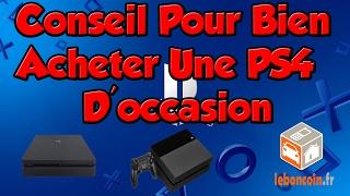 Tout Savoir Pour Bien Acheter Une PS4 D'occasion