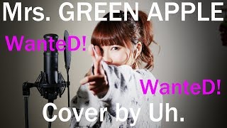 Mrs. GREEN APPLE - 「WanteD! WanteD!」 cover by Uh.