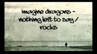 Imagine dragons -  nothing left to say now.  lyric