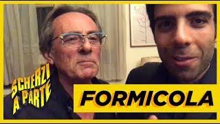 FORMICOLA (Scherzi A Parte) - @CIAOLALE