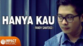 Fandy Santoso - Hanya Kau