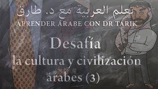 DESAFÍA LA CULTURA, HISTORIA Y CIVILIZACIÓN ÁRABES: (3)