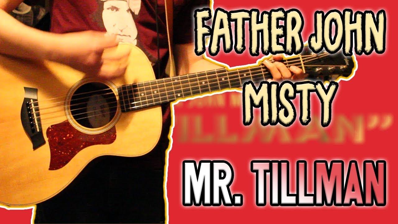father-john-misty-mr-tillman-guitar-cover-1080p-sugarpillcovers