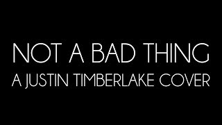 "OTS: ""Not A Bad Thing"" - A Justin Timberlake Cover"