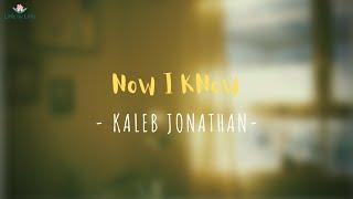 Download Now I Know - Kaleb J (Lyrics Video)