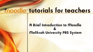 Moodle Tutorials for Teachers 1: A Brief Introduction to Moodle and Melikşah University PBS System