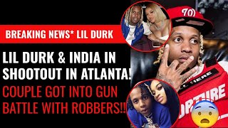 Breaking News!! Lil Durk & GF India Got Into Shootout In Atlanta?! Couple Shoot It Out With Robb