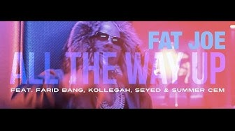 "Fat Joe -  ""ALL THE WAY UP"" [ official Remix ] feat. Farid Bang, Kollegah, Seyed & Summer Cem"