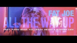 Fat Joe Feat Farid Bang Kollegah Seyed Summer Cem ALL THE WAY UP Official Remix