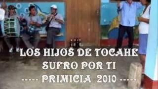 LOS HIJOS DE TOCACHE - SUFRO POR TI -PRIMICIA EXCLUSIVA 2010