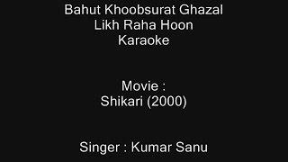Bahut Khoobsurat Ghazal Likh Raha Hoon - Karaoke - Shikari (2000) - Kumar Sanu
