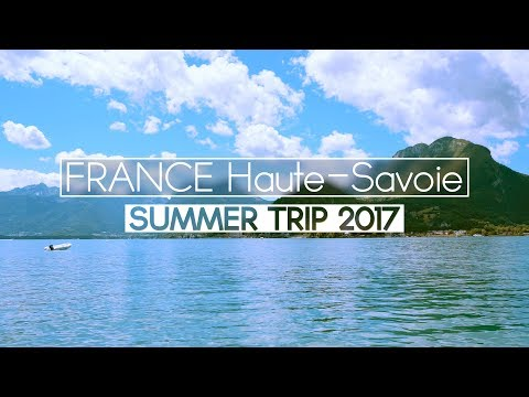 Haute-Savoie France | SUMMER TRIP 2017 | Travel with Sony a6300