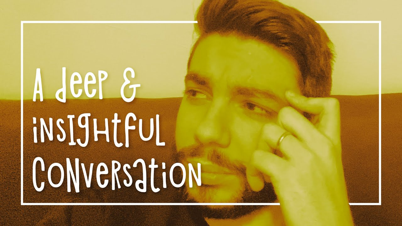 a deep and insightful conversation