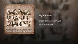 Ayhan Yağız & Ender Balkır - Kış yaşadım