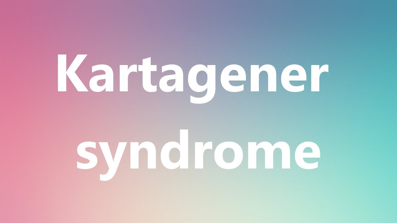 Kartagener Syndrome Medical Meaning And Pronunciation Youtube