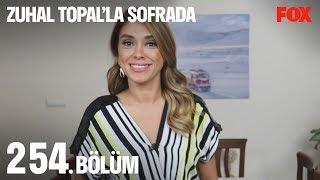Zuhal Topal'la Sofrada 254. Bölüm