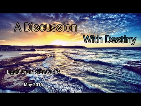 A Discussion With Destiny - Liquid Drum & Bass  - May