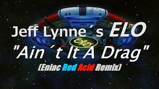 "Jeff Lynne´s ELO  ""Ain´t It A Drag"" Eniac Red Acid RMX"