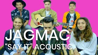 "JAGMAC Perform ""Say It"" Live Acoustic 