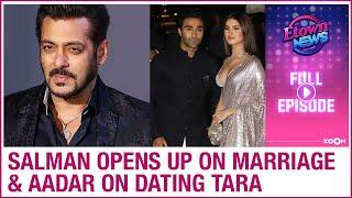 Salman Khan opens up on marriage   Aadar Jain on dating Tara Sutaria   E-Town News