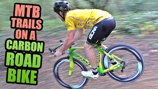 RIDING MTB TRAILS ON A CARBON ROAD BIKE!