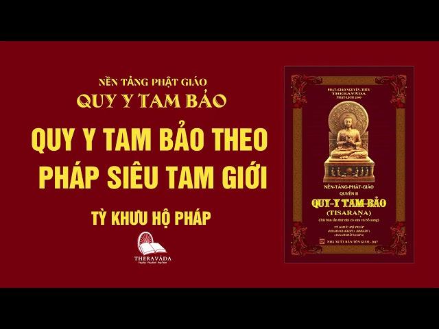 19. Quy Y Tam Bảo Theo Pháp Siêu Tam Giới - Tỳ Khưu Hộ Pháp - QUY Y TAM BẢO