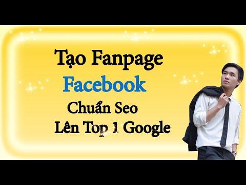 Hướng Dẫn Tạo Fanpage Chuẩn Seo Facebook Lên Top 1 Google