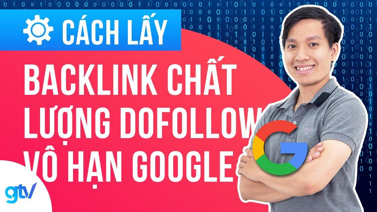 Cách Lấy Backlink Chất Lượng, Dofollow Vô Hạn Từ Google | Học SEO 22