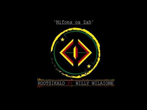Rootsikalo ft WILLY WILAIONE (Mifona oa zah)