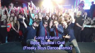 Long & Junior - Będę Śpiewał i Grał (Freaky Boys Dance Remix)