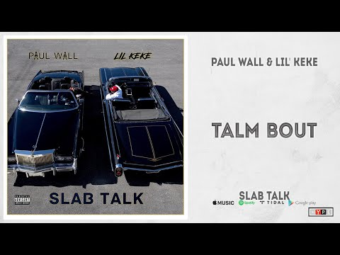 "Paul Wall & Lil' Keke - ""Talm Bout"" (Slab Talk)"