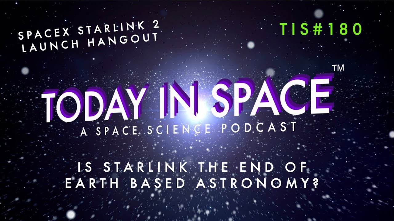 Is Starlink the end of Earth Based Astronomy? SpaceX Starlink 2 Launch Hangout TIS180