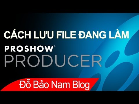Cách lưu file trong Proshow Producer, lưu project khi đang làm video