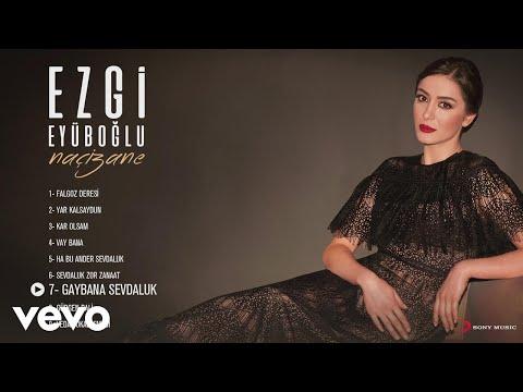 Ezgi Eyuboglu - Gaybana Sevdaluk (Official Audio)