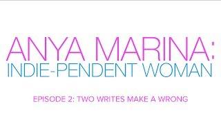 Anya Marina: Indie-pendent Woman - Ep 2 - Two Writes Make A Wrong