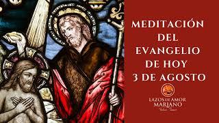 MEDITACIÓN DEL EVANGELIO DEL 3 DE AGOSTO DEL 2020
