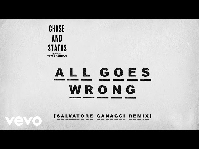 Chase & Status - All Goes Wrong (Salvatore Ganacci Remix) ft. Tom Grennan