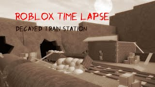 Roblox Studio Time Lapse - Decayed Train Station